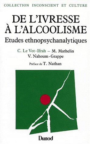 DE L'IVRESSE A L'ALCOOLISME. Etudes ethnopsychanalytiques