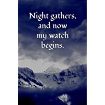 Night Gathers, and Now My Watch Begins.: Blank Journal and Game of Thrones Gift