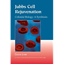 Jubbs Cell Rejuvenation: Colloidal Biology: A Symbiosis
