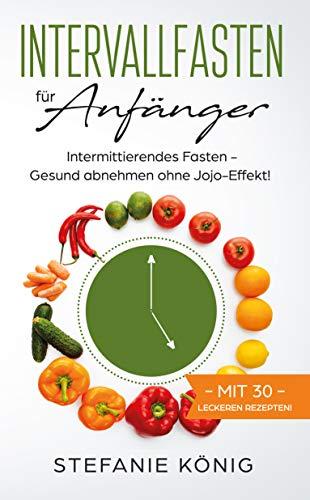 Intervallfasten für Anfänger: Intermittierendes Fasten - Gesund abnehmen ohne Jojo-Effekt!