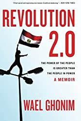Revolution 2.0: The Power of the People Is Greater Than the People in Power: A Memoir by Wael Ghonim (2013-01-15)