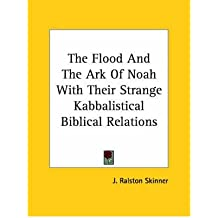 The Flood and the Ark of Noah with Their Strange Kabbalistical Biblical Relations (Paperback) - Common