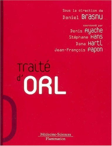 Traité d'ORL par Daniel Brasnu, Denis Ayache, Stéphane Hans, Dana Hartl