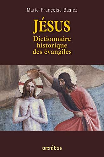 Jésus : Dictionnaire historique des évangiles par Marie-Françoise BASLEZ