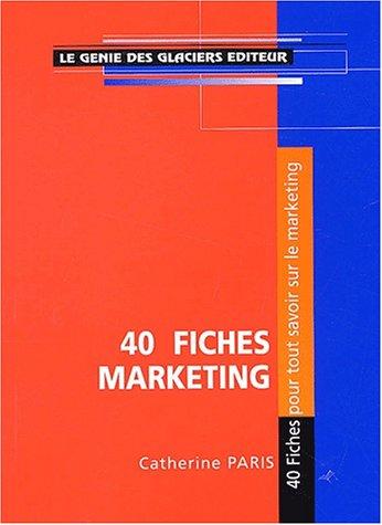 40 fiches marketing : Pour tous savoir sur la marketing