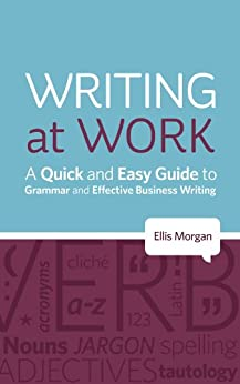 Writing at Work - A Quick and Easy Guide to Grammar and Effective Business Writing (English Edition) von [Morgan, Ellis]