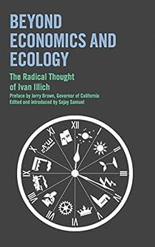 Beyond Economics and Ecology: The Radical Thought of Ivan Illich par [Illich, Ivan]