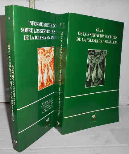 SERVICIOS SOCIALES DE LA IGLESIA EN ANDALUCÍA. I. Informe Sociológico. II. Guía. 1ª edición