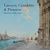 Lansyer, Canaletto & Piranèse - Images d'italie