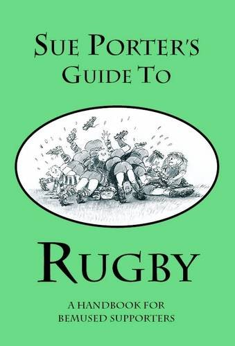 Sue Porter's Guide to Rugby: A Handbook for Bemused Supporters por Ann M. Waterhouse