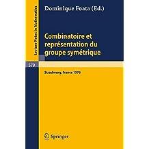Combinatoire et Représentation du Groupe Symétrique: Actes de la Table Ronde du C.N.R.S., tenue à l'Universite Louis Pasteur, Strasbourg, 26 au 30 avril 1976 (Lecture Notes in Mathematics, Band 579)
