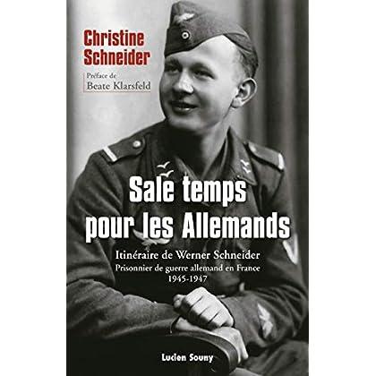 Sale temps pour les Allemands: Itinéraire de Werner Schneider, prisonnier de guerre allemand en France, 1945-1947 (HISTOIRE)
