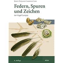 Federn, Spuren und Zeichen der Vögel Europas: Ein Feldführer