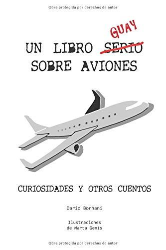 Un Libro Guay Sobre Aviones: Curiosidades y otros cuentos por Dario Borhani