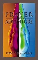 Prayer: The Great Adventure by David Jeremiah (1997-06-01)