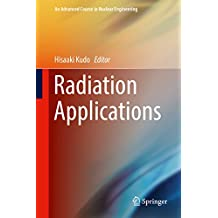 Radiation Applications (An Advanced Course in Nuclear Engineering Book 7) (English Edition)