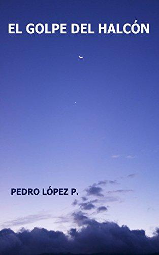 El Golpe Del Halcón por Pedro Lopez P.
