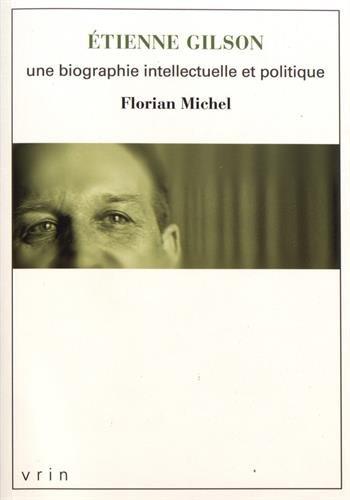 Etienne Gilson : Une biographie intellectuelle et politique par Florian Michel
