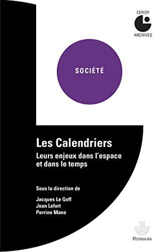 Les Calendriers: Leurs enjeux dans l espace et dans le temps par Jacques Le Goff, Jean LEFORT, Perrine MANE