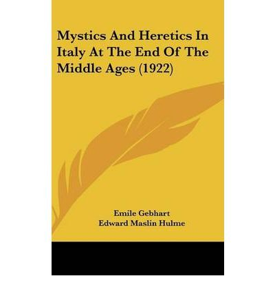 Mystics and Heretics in Italy at the End of the Middle Ages (1922) (Hardback) - Common