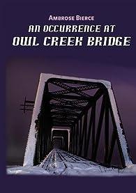 An Occurrence at Owl Creek Bridge par Ambrose Bierce