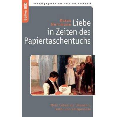 Preisvergleich Produktbild [ LIEBE IN ZEITEN DES PAPIERTASCHENTUCHS (GERMAN) ] BY Herrmann, Klaus ( Author ) [ 2008 ] Paperback