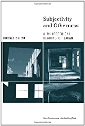 Subjectivity and Otherness: A Philosophical Reading of Lacan (Short Circuits) by Lorenzo Chiesa (2007-10-30)