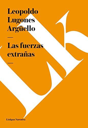 Las fuerzas extrañas (Narrativa) por Leopoldo Lugones Argüello