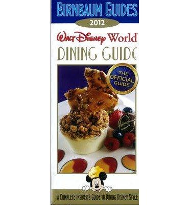 [(Birnbaum's Walt Disney World Dining Guide 2012)] [Author: Birnbaum Travel Guides] published on (November, 2011)