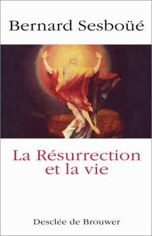 La résurrection et la vie