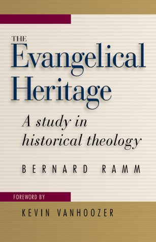The Evangelical Heritage: A Study in Historical Theology por Bernard Ramm