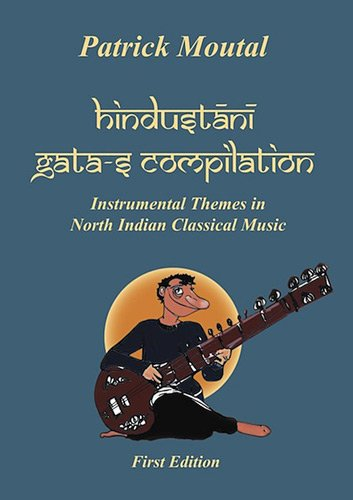Hindustani Gata-s Compilation:  Instrumental themes in north Indian classical music par Patrick Moutal
