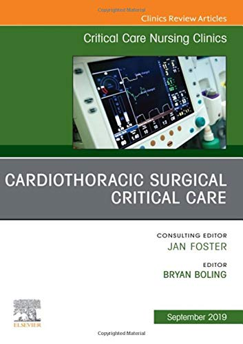Cardiothoracic Surgical Critical Care, An Issue of Critical Care Nursing Clinics of North America (Volume 31-3) (The Clinics: Nursing (Volume 31-3))