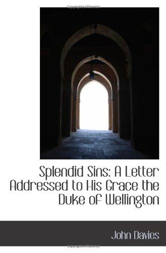 Splendid Sins: A Letter Addressed to His Grace the Duke of Wellington