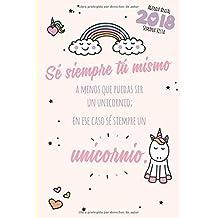Agenda anual 2018 semana vista - Sé siempre tú mismo a menos que puedas ser un unicornio; en ese caso sé siempre un unicornio. (Lindo Kawaii Papelería)