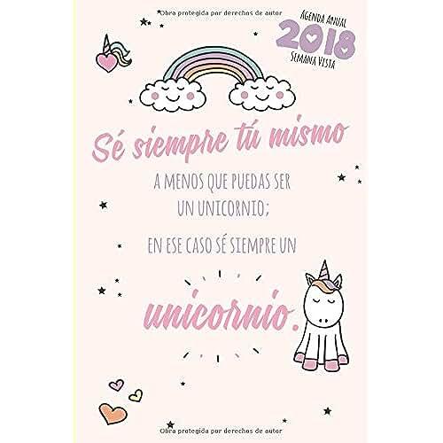 unicornios kawaii Agenda anual 2018 semana vista - Sé siempre tú mismo a menos que puedas ser un unicornio; en ese caso sé siempre un unicornio. (Lindo Kawaii Papelería)