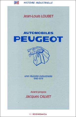 AUTOMOBILES PEUGEOT : UNE REUSSITE INDUSTRIELLE 1945-1974 par Jean-Louis Loubet