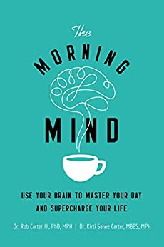 The Morning Mind: Use Your Brain to Master Your Day and Supercharge Your Life (English Edition) von [Carter III, Dr. Robert, Carter, MBBS, MPH, Kirti Salwe]