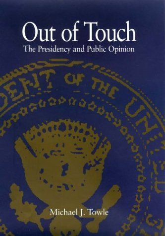 Out of Touch: The Presidency and Public Opinion (The Presidency and Leadership, Band 16)