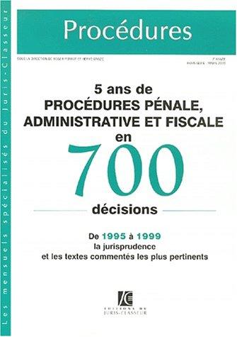 5 ans de procédures pénale, administrative et fiscale en 700 décisions (ancienne édition)