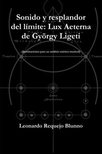 Descargar Libro Sonido y resplandor del límite: Lux Aeterna de György Ligeti de Leonardo Requejo Blunno