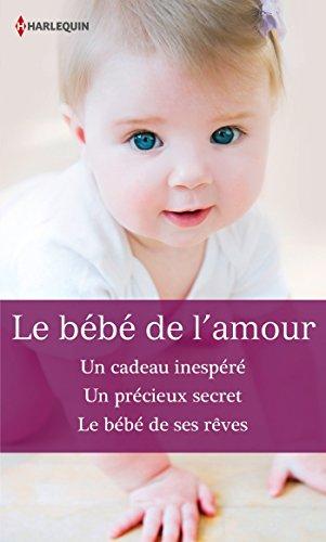 Le bb de l'amour : Un cadeau inespr - Un prcieux secret - Le bb de ses rves (Volume multiple thmatique)