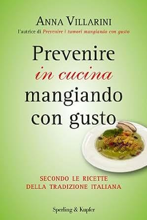 Prevenire in cucina mangiando con gusto: Secondo le ricette della ...