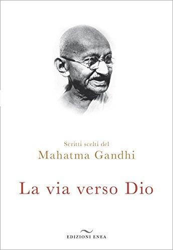 La via verso Dio. Scritti scelti por Mohandas Karamchand Gandhi