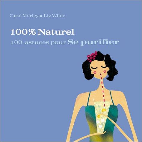 100 astuces pour se purifier par Carol Morley