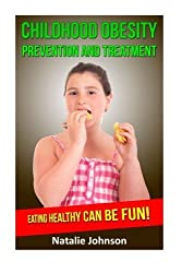 Childhood Obesity Prevention And Treatment: Eating Healthy Can Be Fun! by Natalie Johnson (2015-11-14)