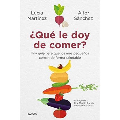 ¿Qué le doy de comer?: Una guía para que los más pequeños coman de forma saludable