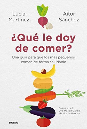 ¿Qué le doy de comer?: Una guía para que los más pequeños coma