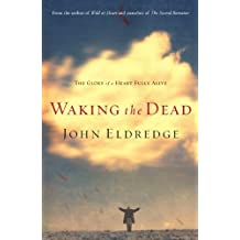 Waking the Dead: The Glory of a Heart Fully Alive by John Eldredge (2006-11-12)