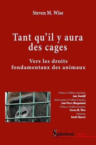 Tant qu'il y aura des cages : Vers les droits fondamentaux des animaux